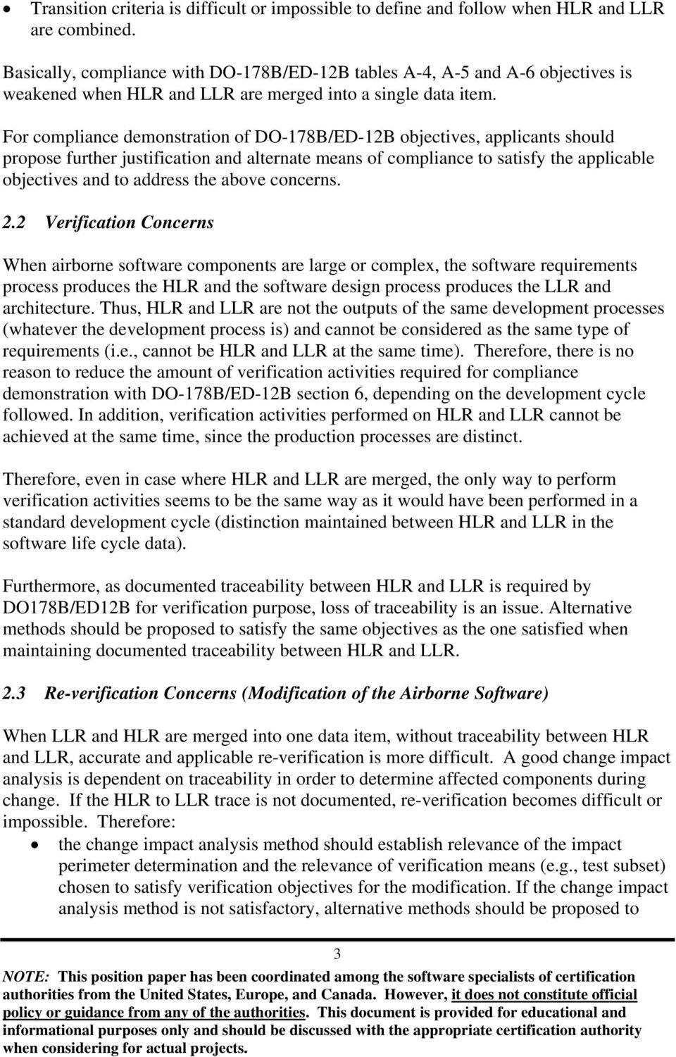 For compliance demonstration of DO-178B/ED-12B objectives, applicants should propose further justification and alternate means of compliance to satisfy the applicable objectives and to address the