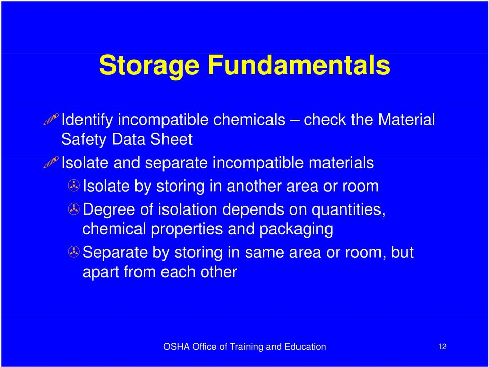Degree of isolation depends on quantities, chemical properties and packaging Separate by