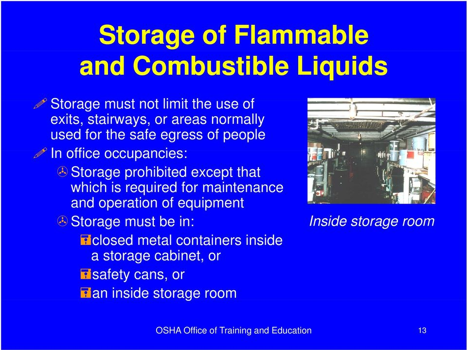required for maintenance and operation of equipment Storage must be in: closed metal containers inside a