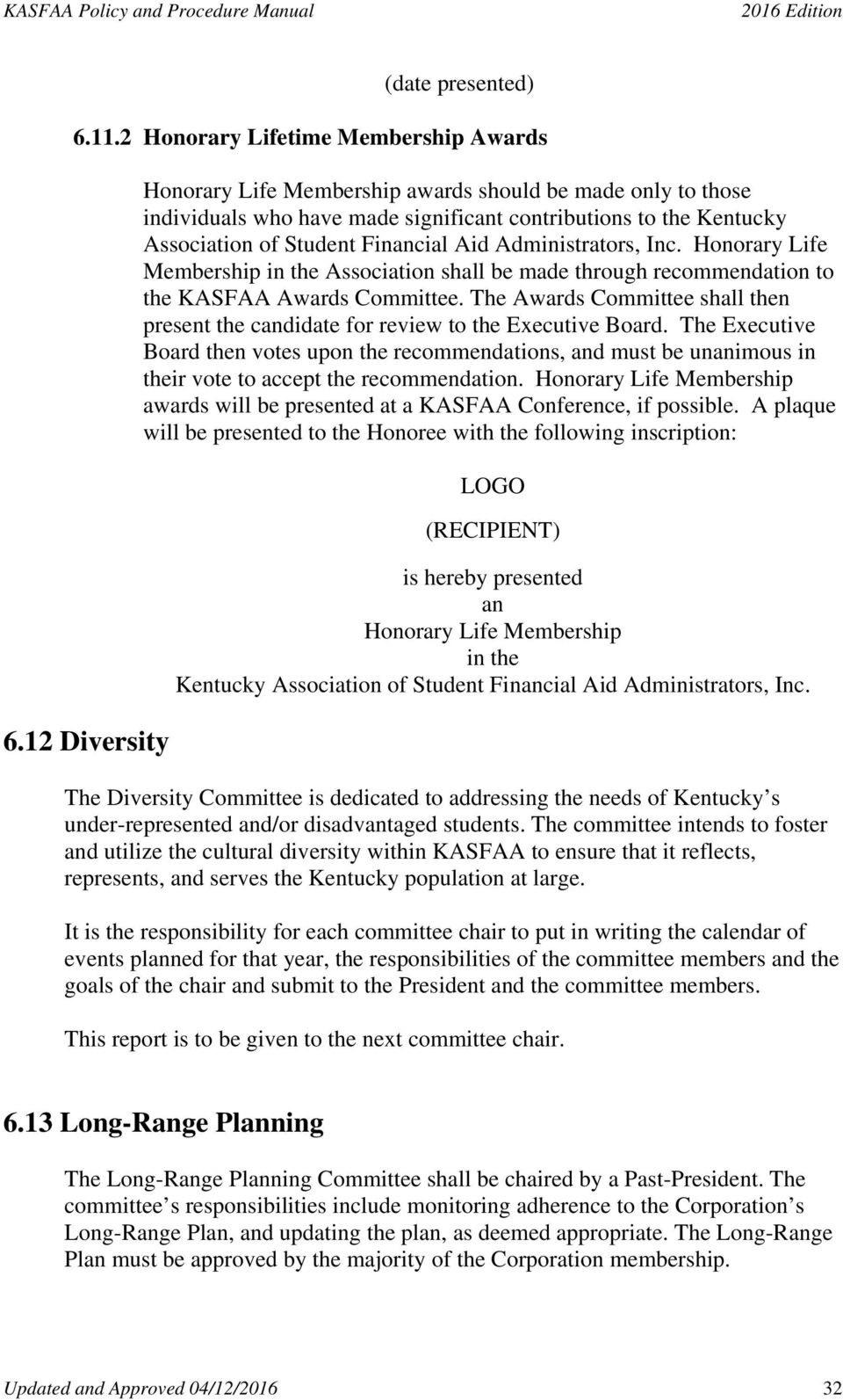 Honorary Life Membership in the Association shall be made through recommendation to the KASFAA Awards Committee.