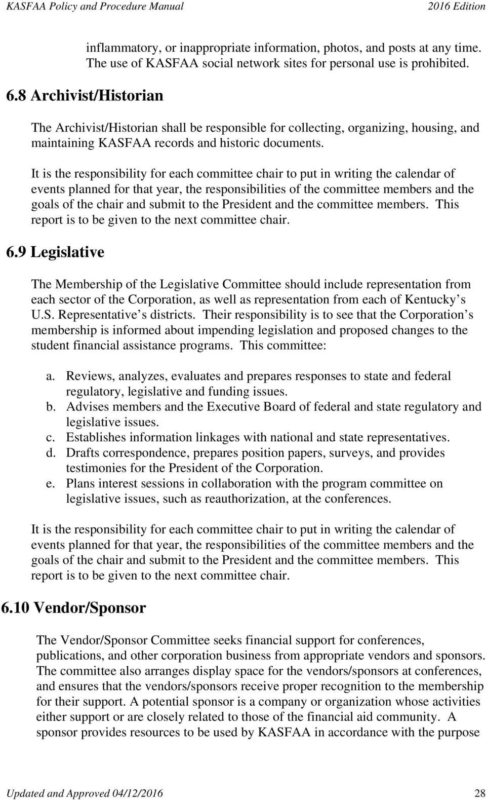9 Legislative The Membership of the Legislative Committee should include representation from each sector of the Corporation, as well as representation from each of Kentucky s U.S.