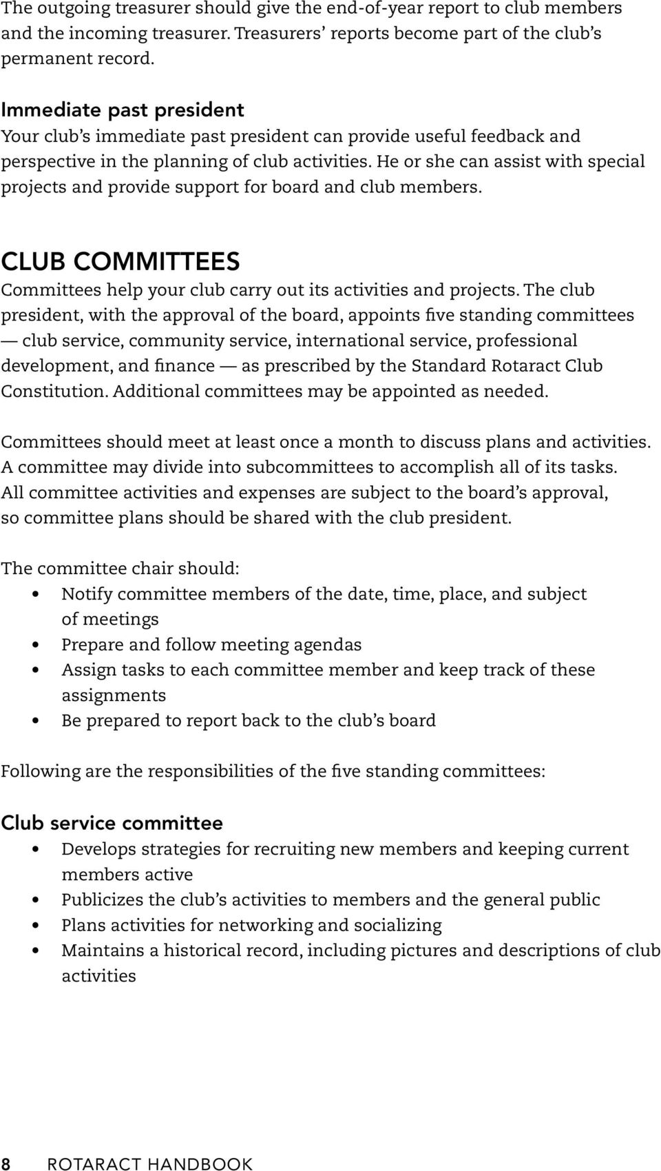 He or she can assist with special projects and provide support for board and club members. Club Committees Committees help your club carry out its activities and projects.