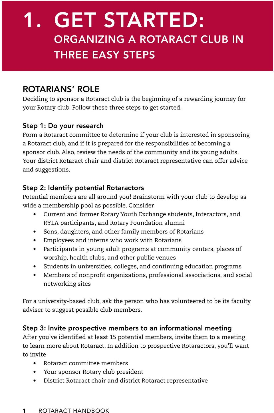 Step 1: Do your research Form a Rotaract committee to determine if your club is interested in sponsoring a Rotaract club, and if it is prepared for the responsibilities of becoming a sponsor club.