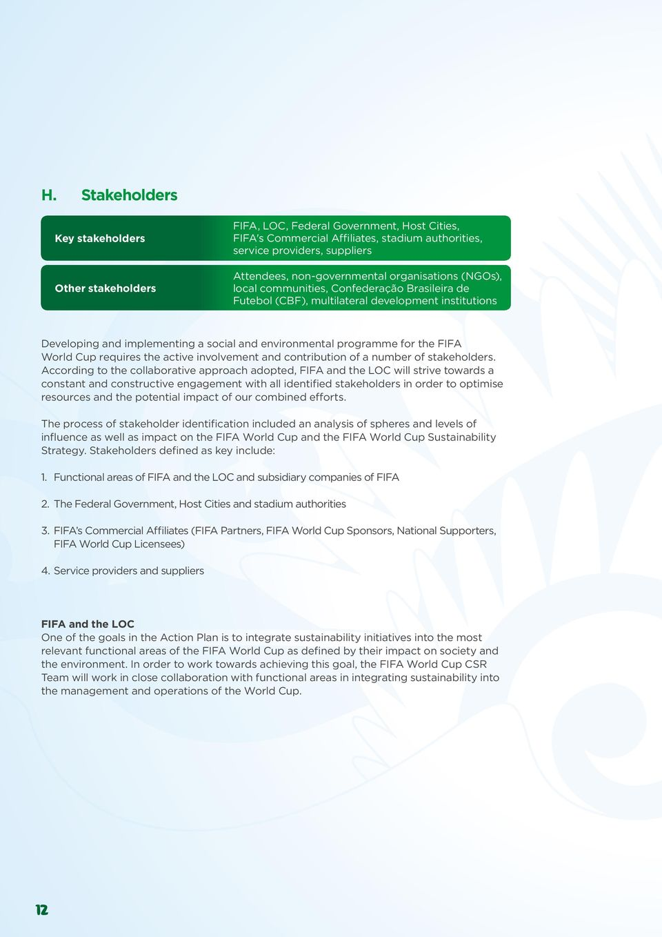 programme for the FIFA World Cup requires the active involvement and contribution of a number of stakeholders.
