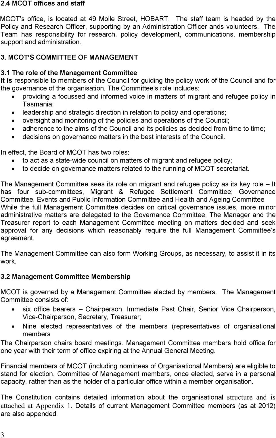 1 The role of the Management Committee It is responsible to members of the Council for guiding the policy work of the Council and for the governance of the organisation.