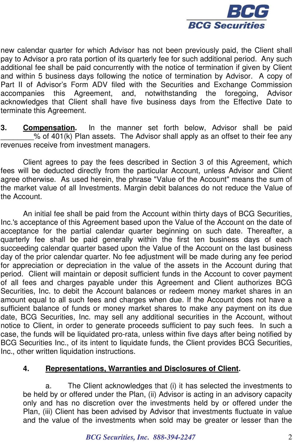 A copy of Part II of Advisor s Form ADV filed with the Securities and Exchange Commission accompanies this Agreement, and, notwithstanding the foregoing, Advisor acknowledges that Client shall have