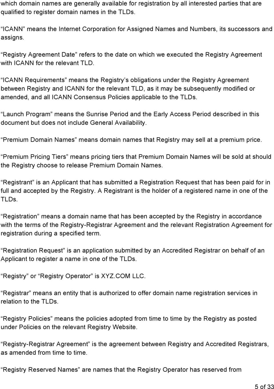 Registry Agreement Date refers to the date on which we executed the Registry Agreement with ICANN for the relevant TLD.