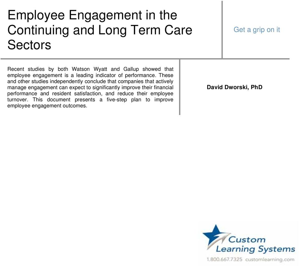 These and other studies independently conclude that companies that actively manage engagement can expect to significantly