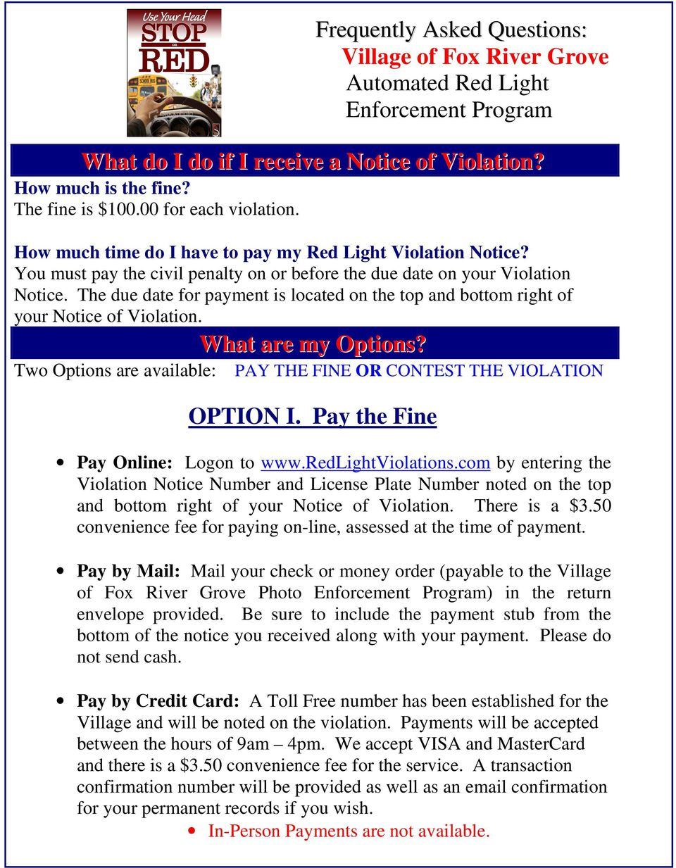 The due date for payment is located on the top and bottom right of your Notice of Violation. What are my Options? Two Options are available: PAY THE FINE OR CONTEST THE VIOLATION OPTION I.