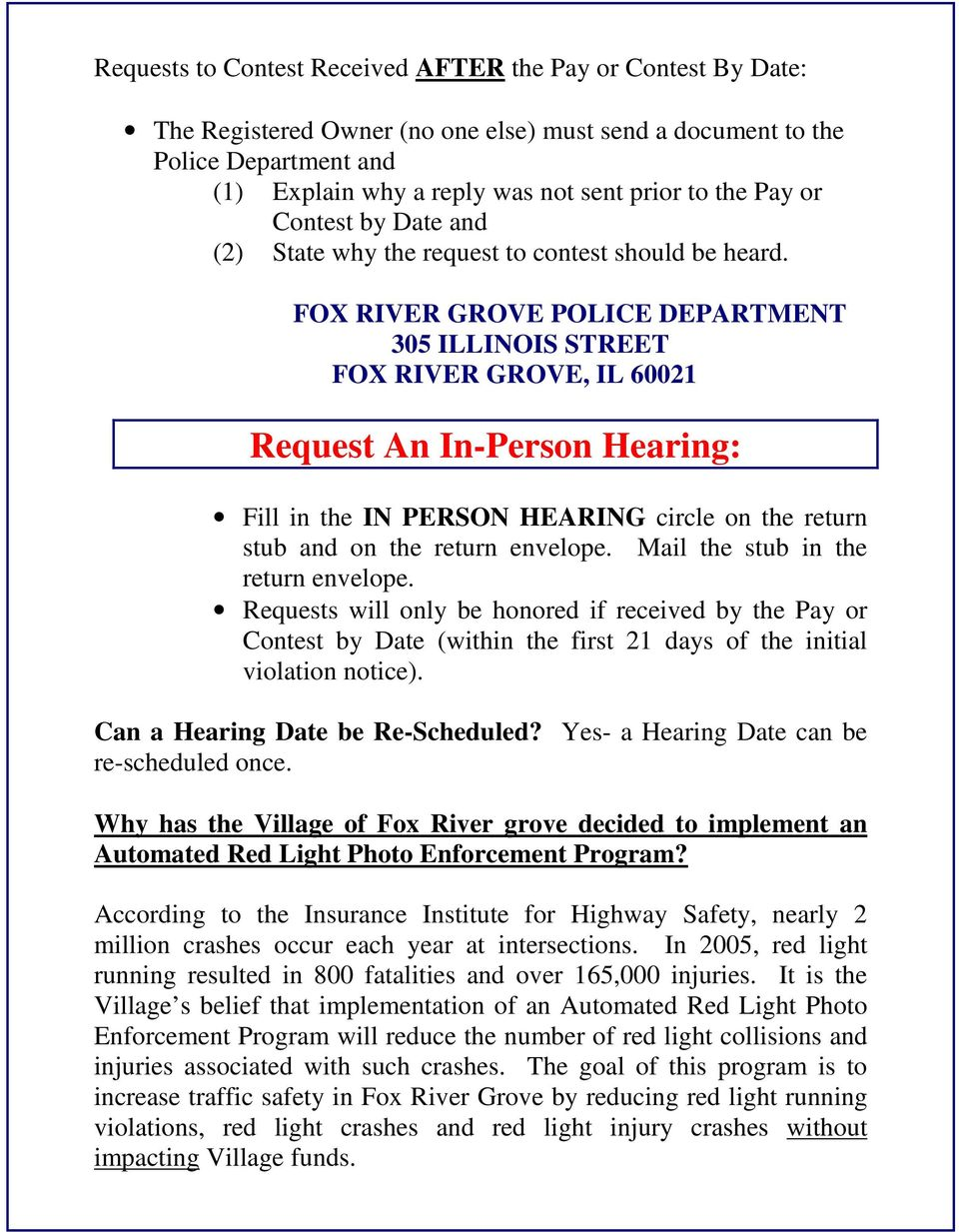 FOX RIVER GROVE POLICE DEPARTMENT 305 ILLINOIS STREET FOX RIVER GROVE, IL 60021 Request An In-Person Hearing: Fill in the IN PERSON HEARING circle on the return stub and on the return envelope.