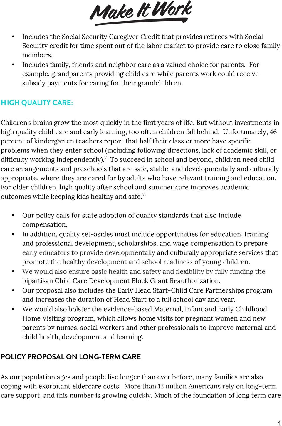 HIGH QUALITY CARE: Children s brains grw the mst quickly in the first years f life. But withut investments in high quality child care and early learning, t ften children fall behind.