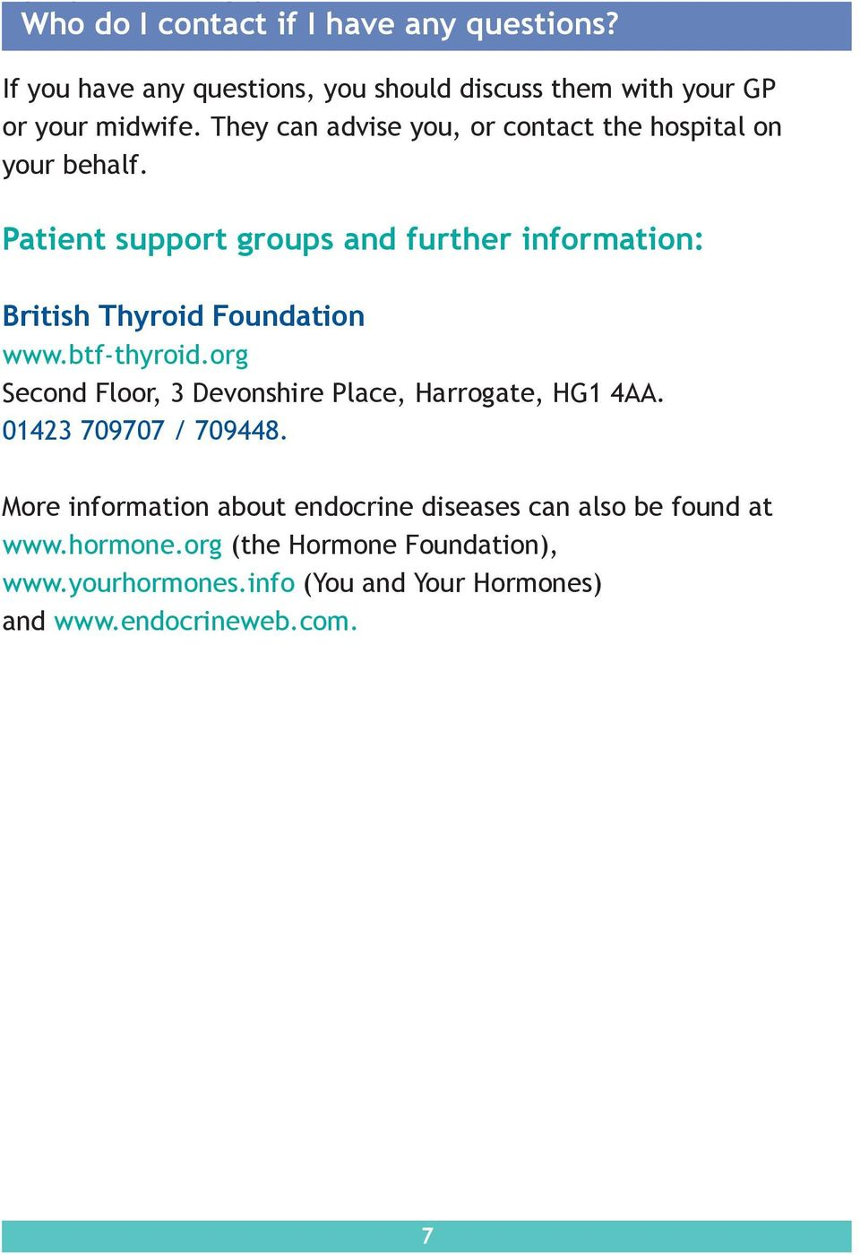 Patient support groups and further information: British Thyroid Foundation www.btf-thyroid.