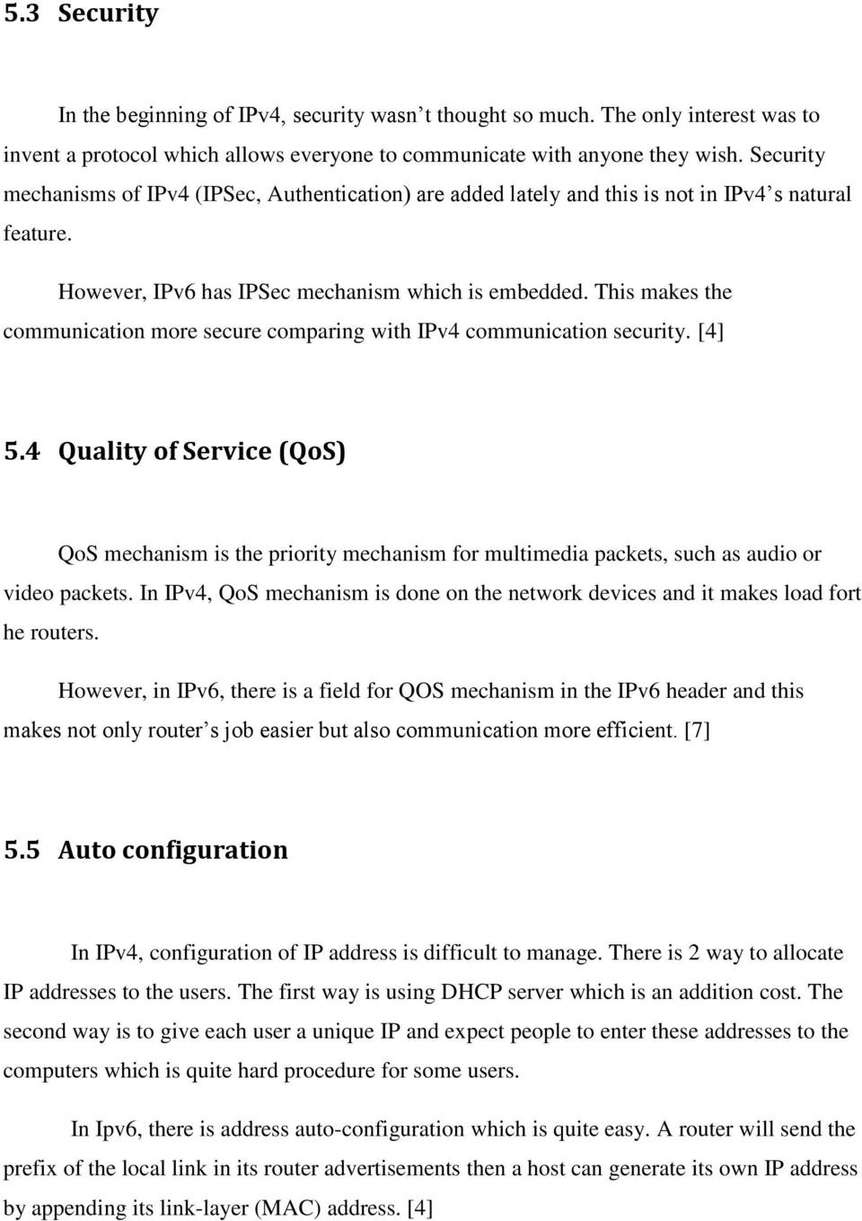 This makes the communication more secure comparing with IPv4 communication security. [4] 5.