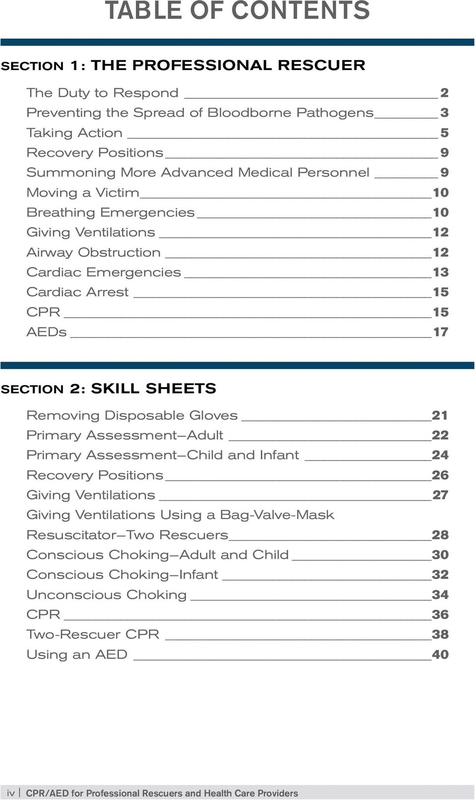 Disposable Gloves 21 Primary Assessment Adult 22 Primary Assessment Child and Infant 24 Recovery Positions 26 Giving Ventilations 27 Giving Ventilations Using a Bag-Valve-Mask Resuscitator Two
