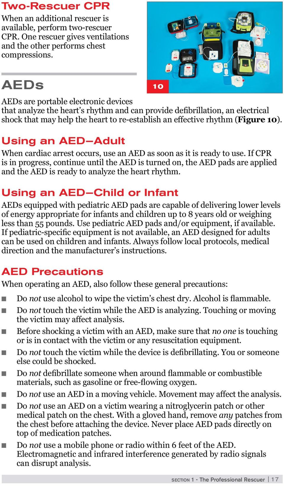 Using an AED Adult When cardiac arrest occurs, use an AED as soon as it is ready to use.