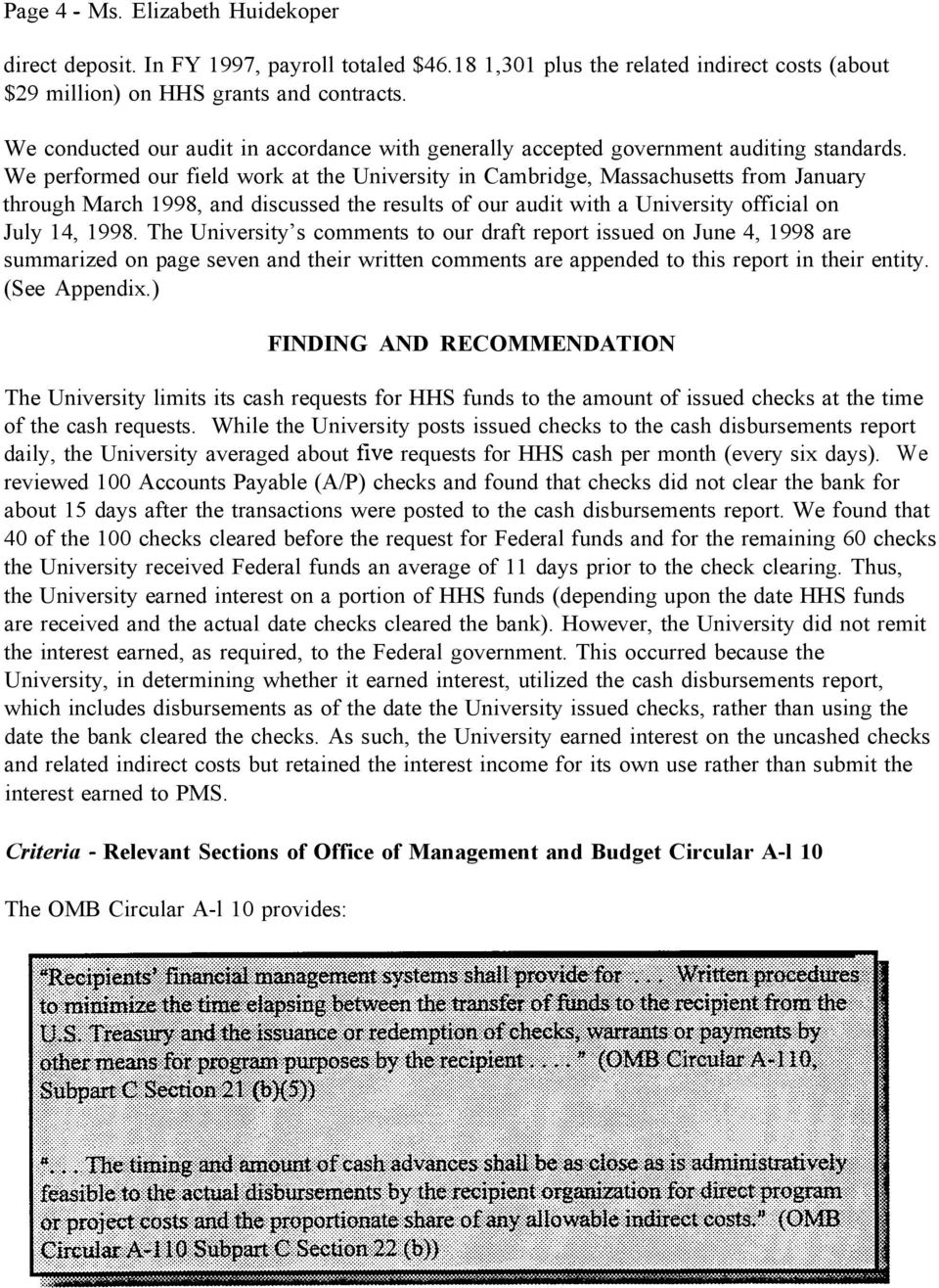 We performed our field work at the University in Cambridge, Massachusetts from January through March 1998, and discussed the results of our audit with a University official on July 14, 1998.