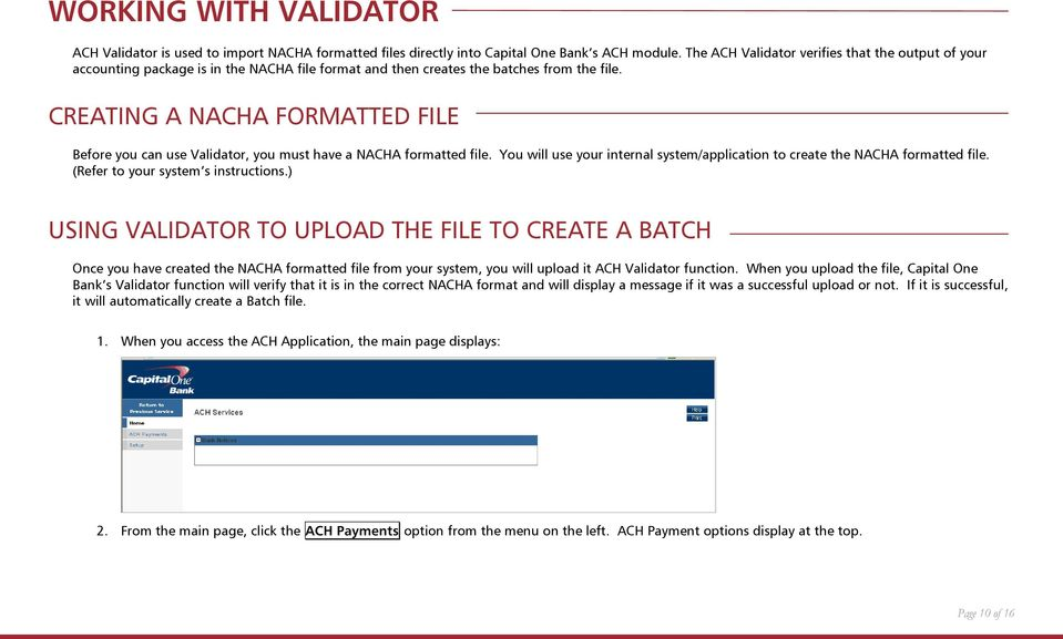 CREATING A NACHA FORMATTED FILE Before you can use Validator, you must have a NACHA formatted file. You will use your internal system/application to create the NACHA formatted file.