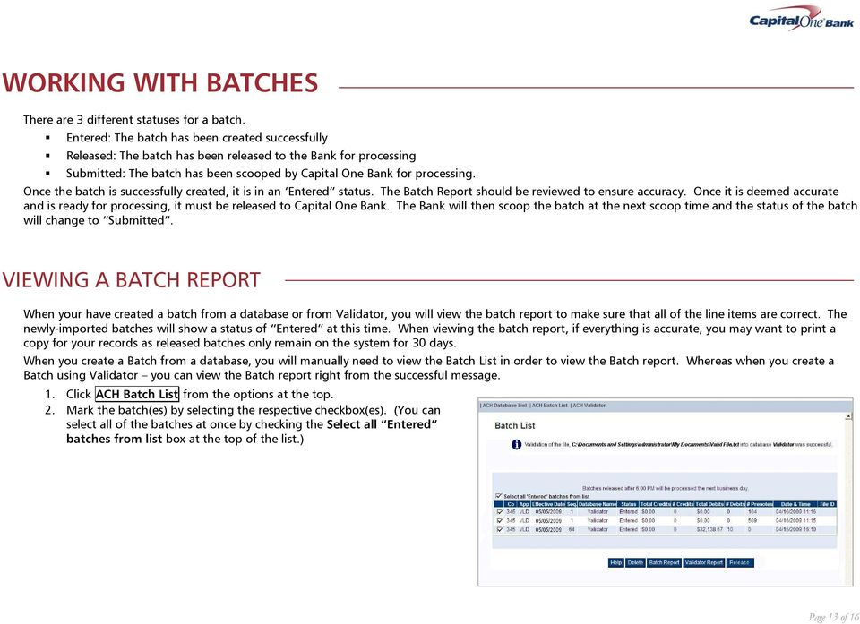 Once the batch is successfully created, it is in an Entered status. The Batch Report should be reviewed to ensure accuracy.