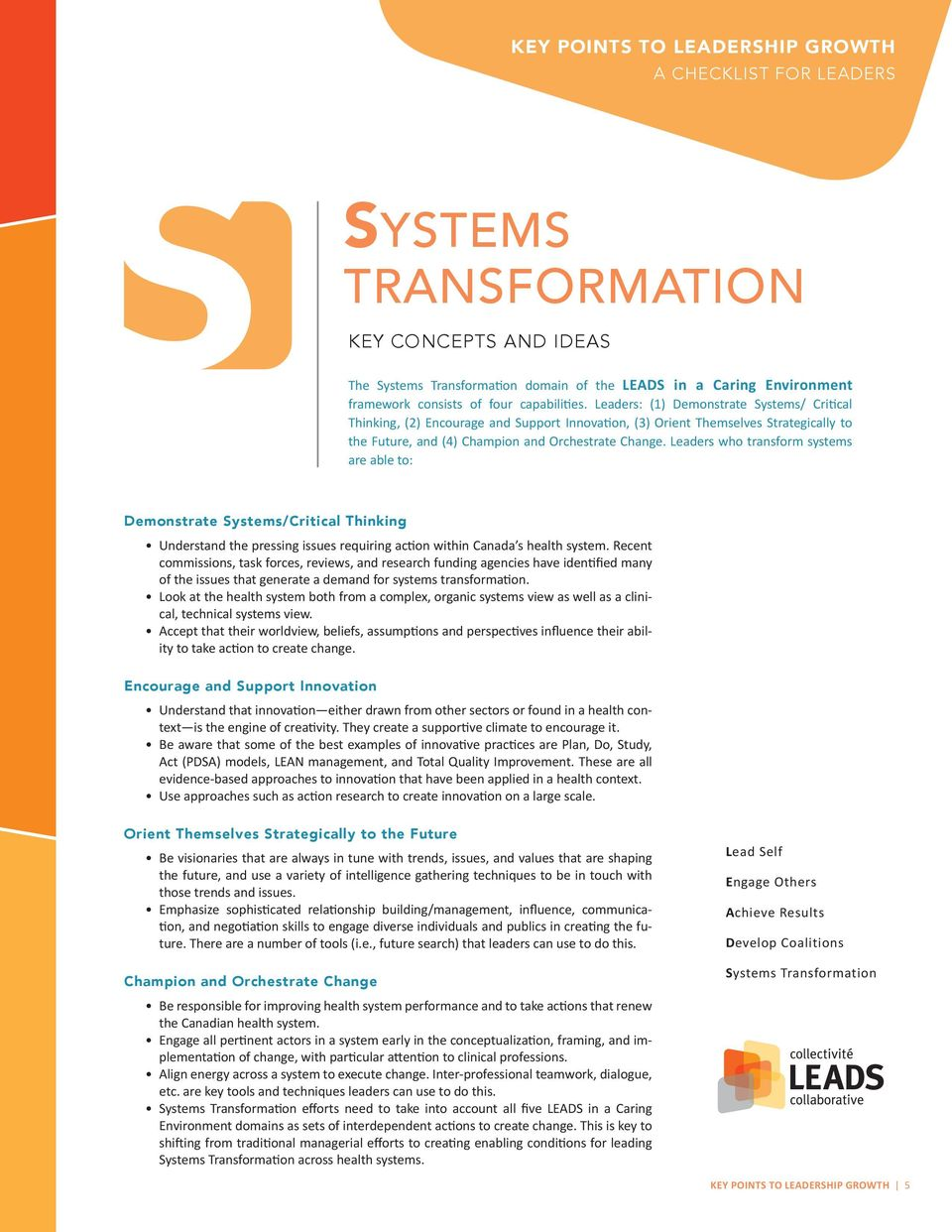 Leaders who transform systems are able to: Demonstrate Systems/Critical Thinking Understand the pressing issues requiring action within Canada s health system.