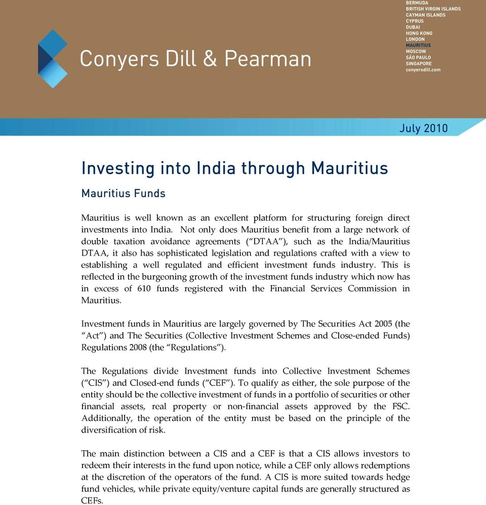 Not only does Mauritius benefit from a large network of double taxation avoidance agreements ( DTAA ), such as the India/Mauritius DTAA, it also has sophisticated legislation and regulations crafted