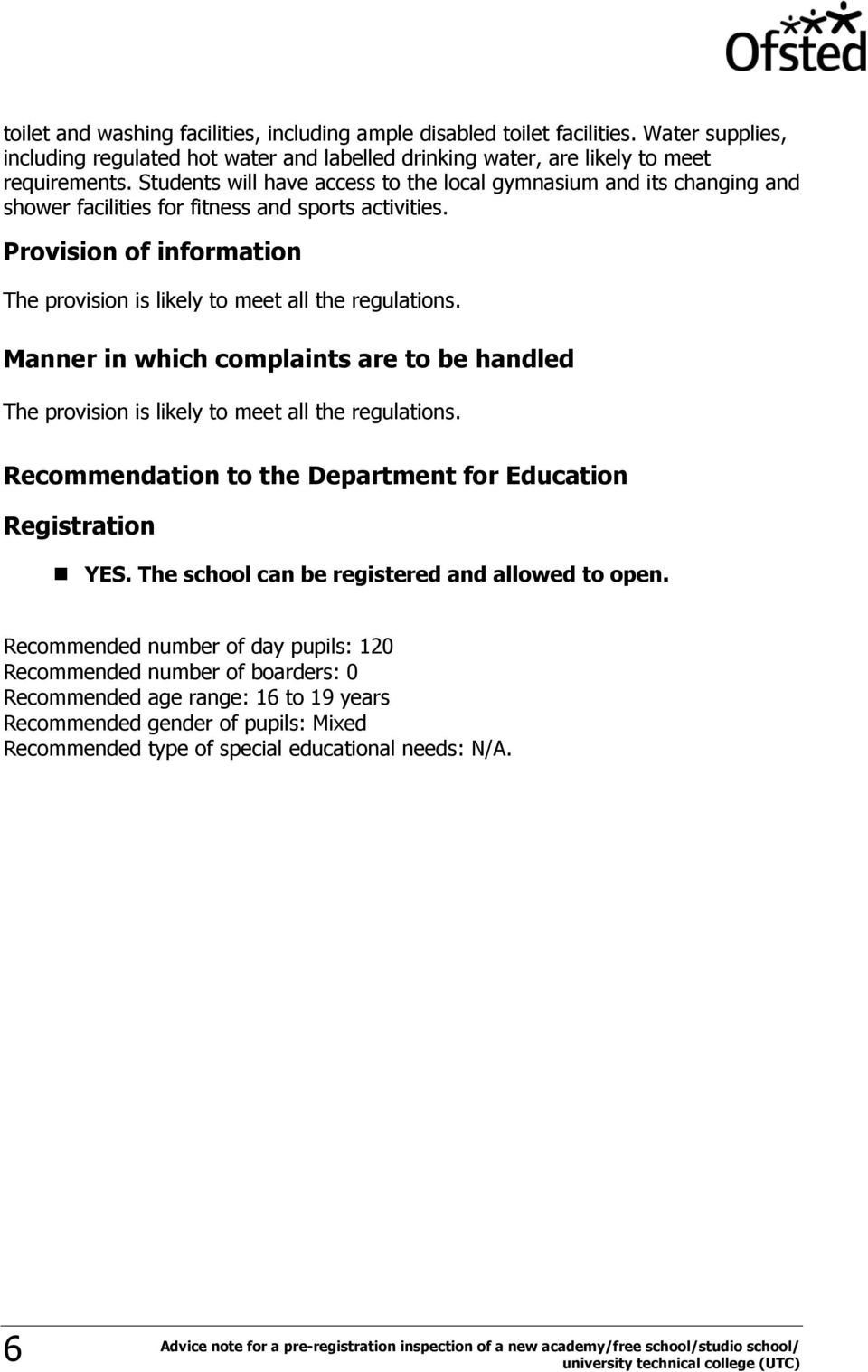 Manner in which complaints are to be handled The provision is likely to meet all the regulations. Recommendation to the Department for Education Registration YES.