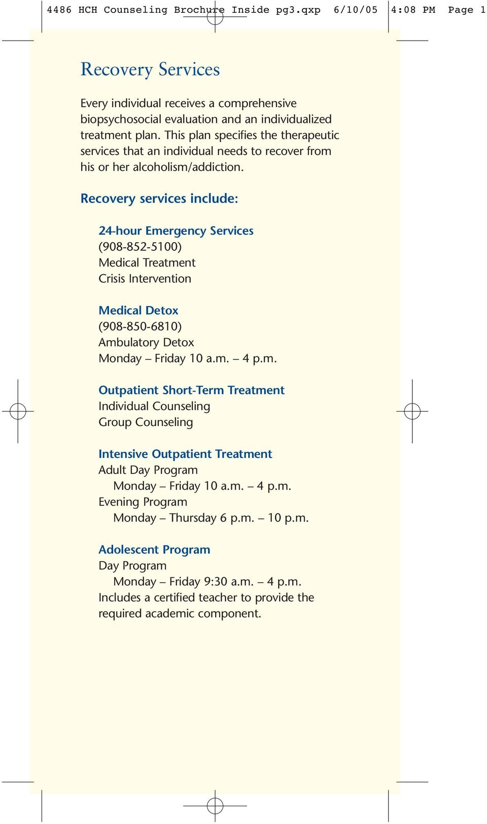 Recovery services include: 24-hour Emergency Services (908-852-5100) Medical Treatment Crisis Intervention Medical Detox (908-850-6810) Ambulatory Detox Monday Friday 10 a.m. 4 p.m. Outpatient Short-Term Treatment Individual Counseling Group Counseling Intensive Outpatient Treatment Adult Day Program Monday Friday 10 a.