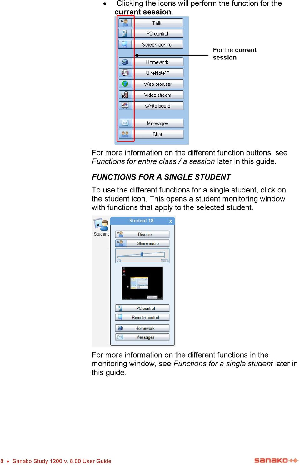 FUNCTIONS FOR A SINGLE STUDENT To use the different functions for a single student, click on the student icon.