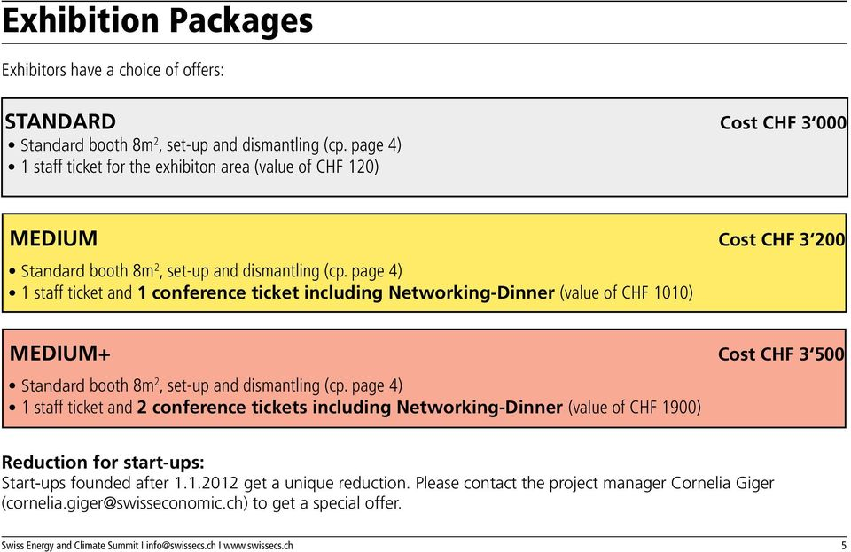 page 4) 1 staff ticket and 1 conference ticket including Networking-Dinner (value of CHF 1010) MEDIUM+ Cost CHF 3 500 Standard booth 8m 2, set-up and dismantling (cp.