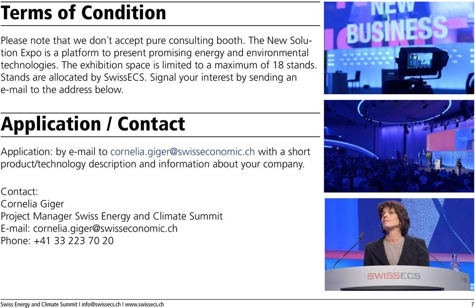 Application / Contact Application: by e-mail to cornelia.giger@swisseconomic.ch with a short product/technology description and information about your company.