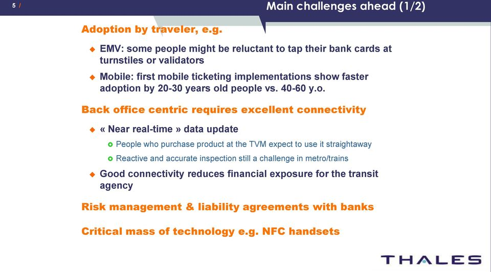 EMV: some people might be reluctant to tap their bank cards at turnstiles or validators Mobile: first mobile ticketing implementations show faster adoption by