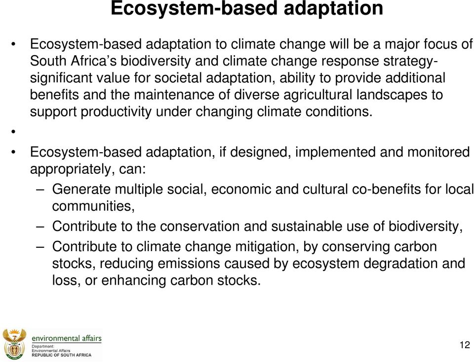 Ecosystem-based adaptation, if designed, implemented and monitored appropriately, can: Generate multiple social, economic and cultural co-benefits for local communities, Contribute to the