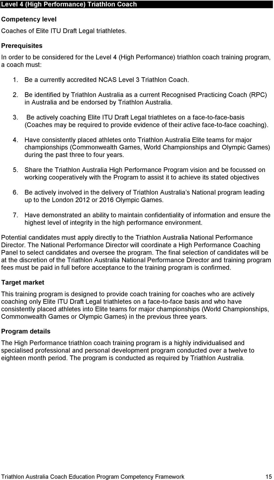 Be identified by Triathlon Australia as a current Recognised Practicing Coach (RPC) in Australia and be endorsed by Triathlon Australia. 3.