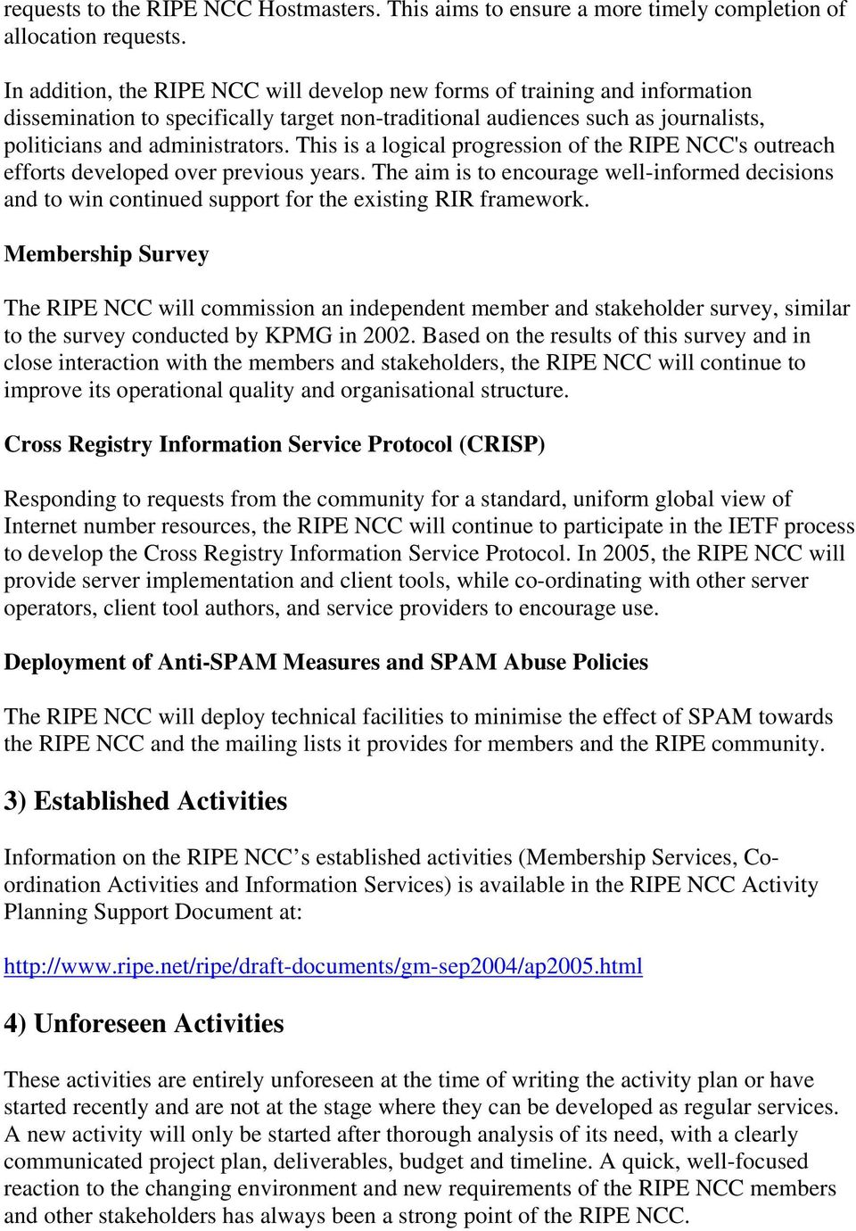 This is a logical progression of the RIPE NCC's outreach efforts developed over previous years.