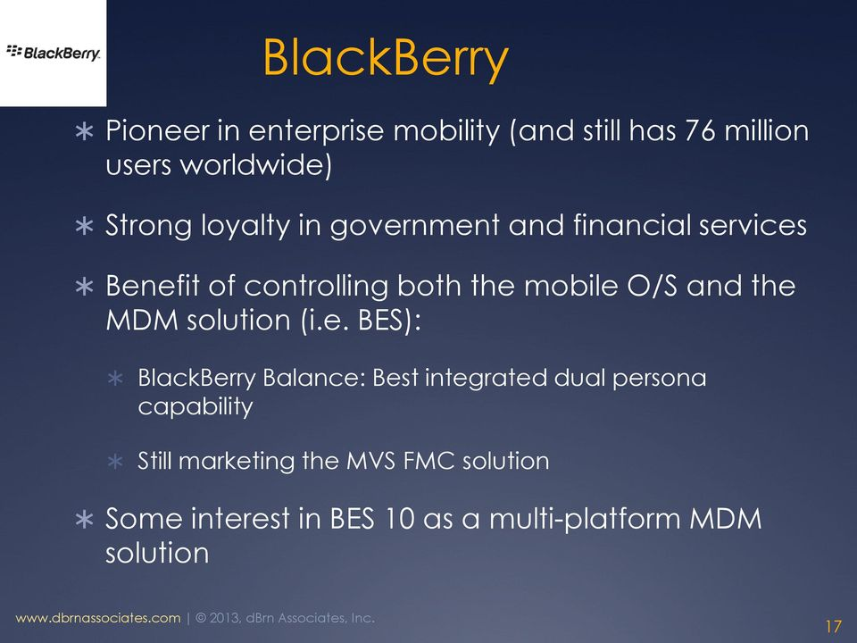 the MDM solution (i.e. BES): BlackBerry Balance: Best integrated dual persona capability