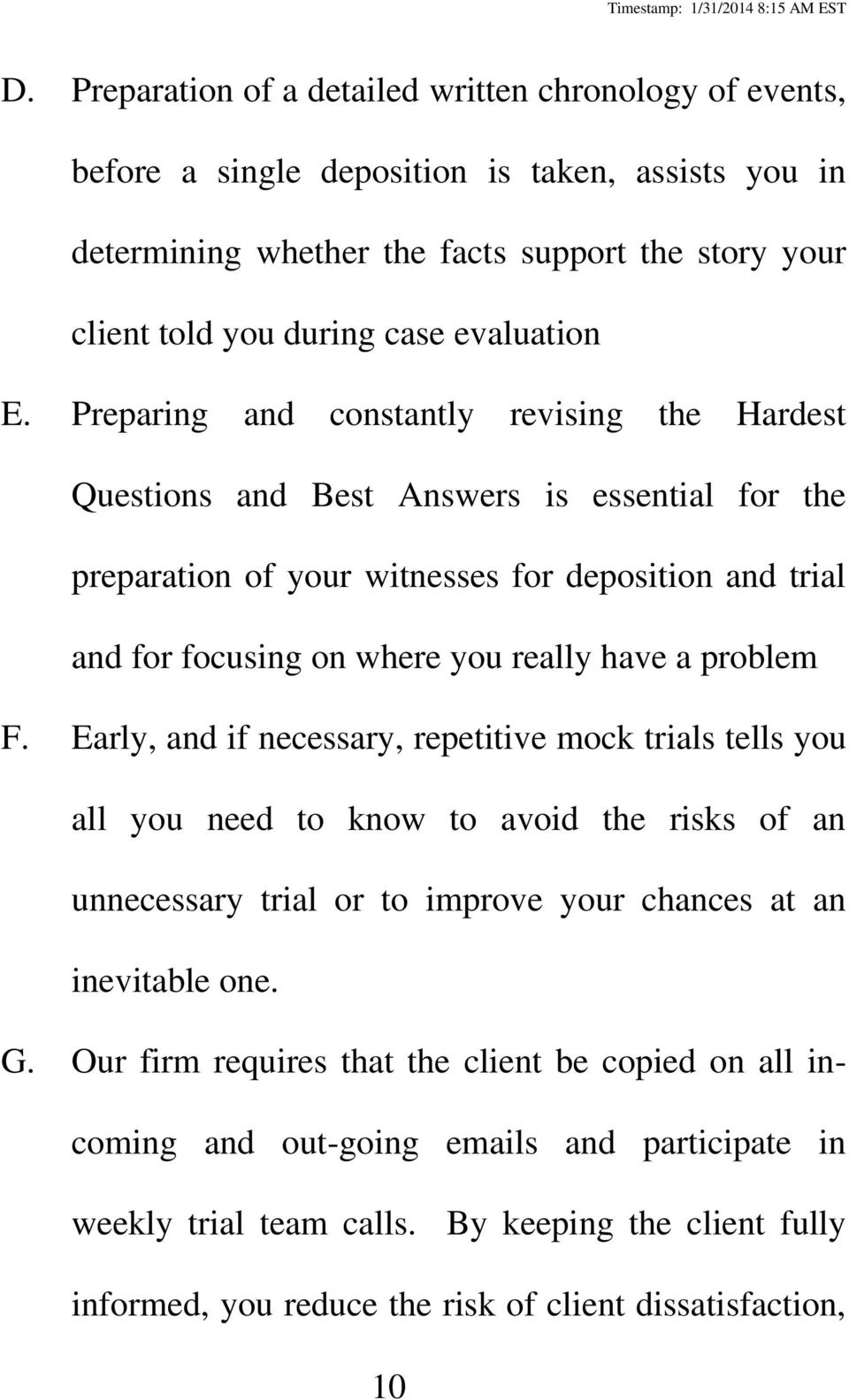 Preparing and constantly revising the Hardest Questions and Best Answers is essential for the preparation of your witnesses for deposition and trial and for focusing on where you really have a