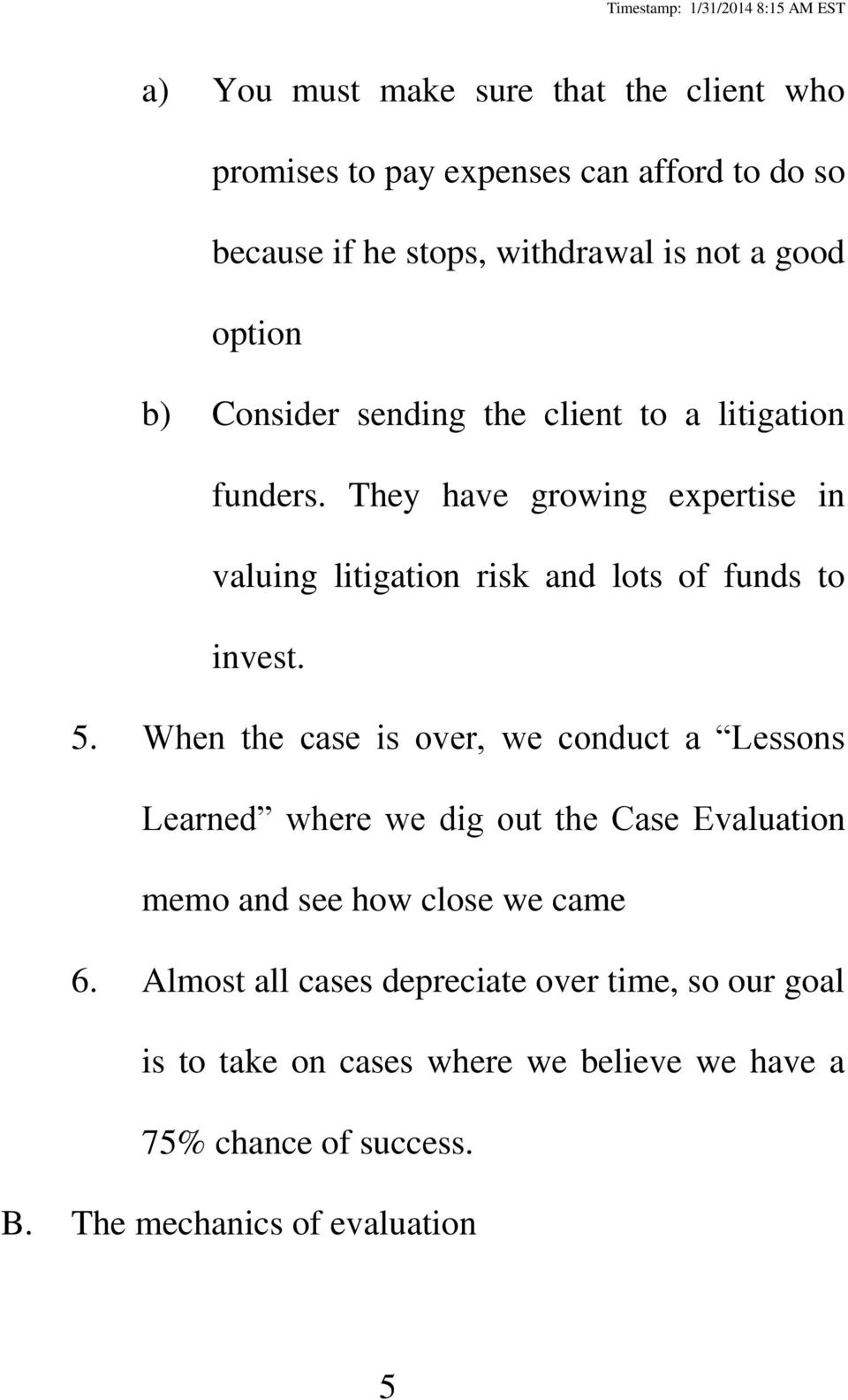 5. When the case is over, we conduct a Lessons Learned where we dig out the Case Evaluation memo and see how close we came 6.