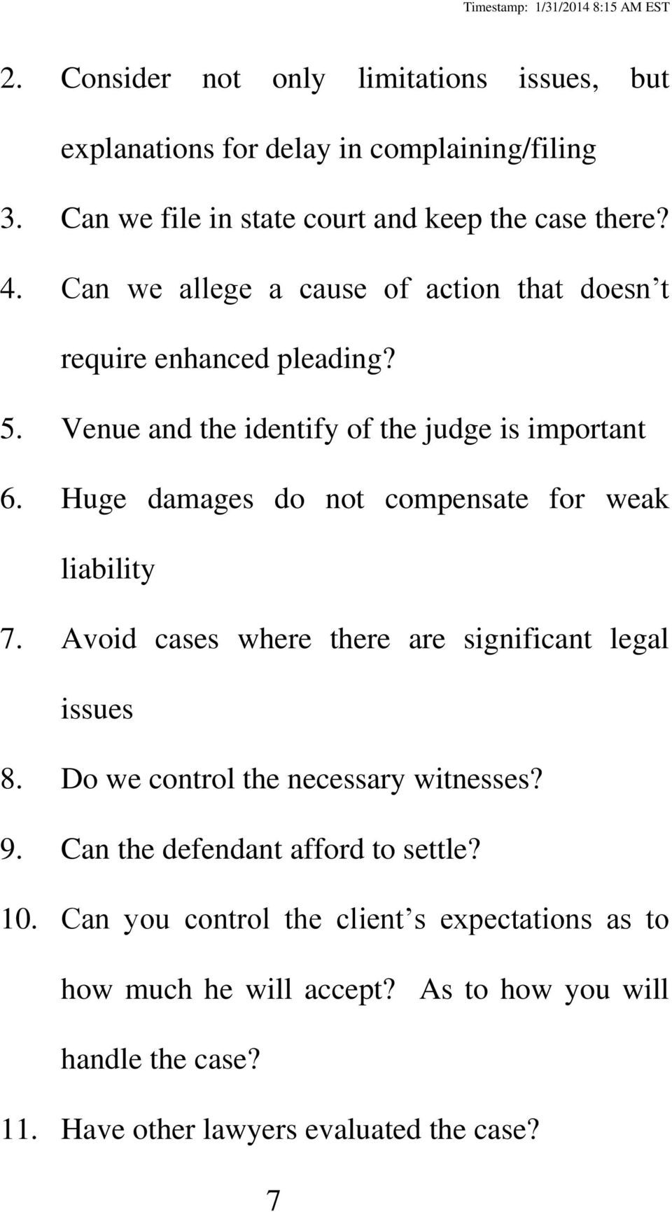 Huge damages do not compensate for weak liability 7. Avoid cases where there are significant legal issues 8. Do we control the necessary witnesses? 9.