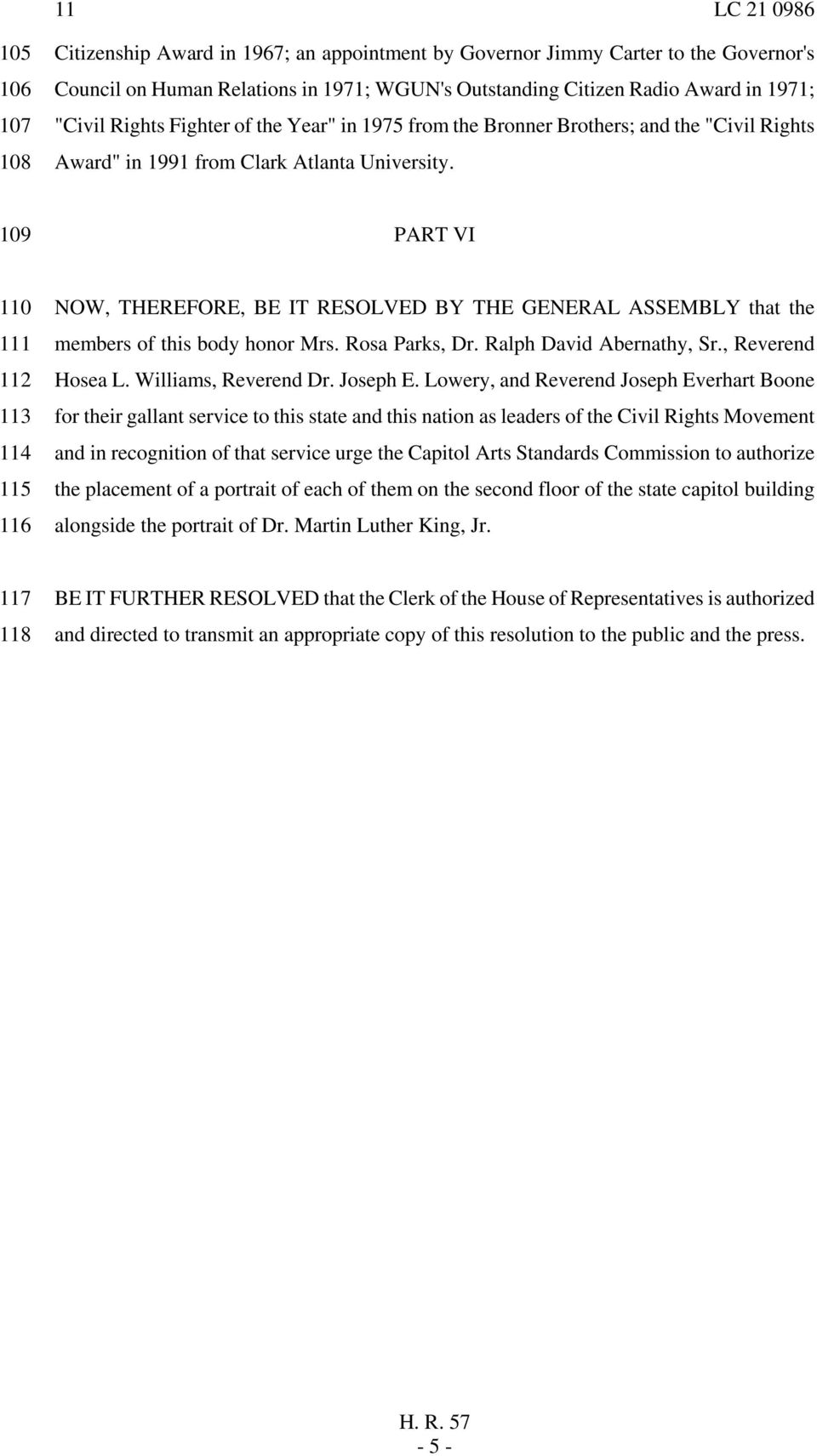 109 PART VI 110 111 112 113 114 115 116 NOW, THEREFORE, BE IT RESOLVED BY THE GENERAL ASSEMBLY that the members of this body honor Mrs. Rosa Parks, Dr. Ralph David Abernathy, Sr., Reverend Hosea L.