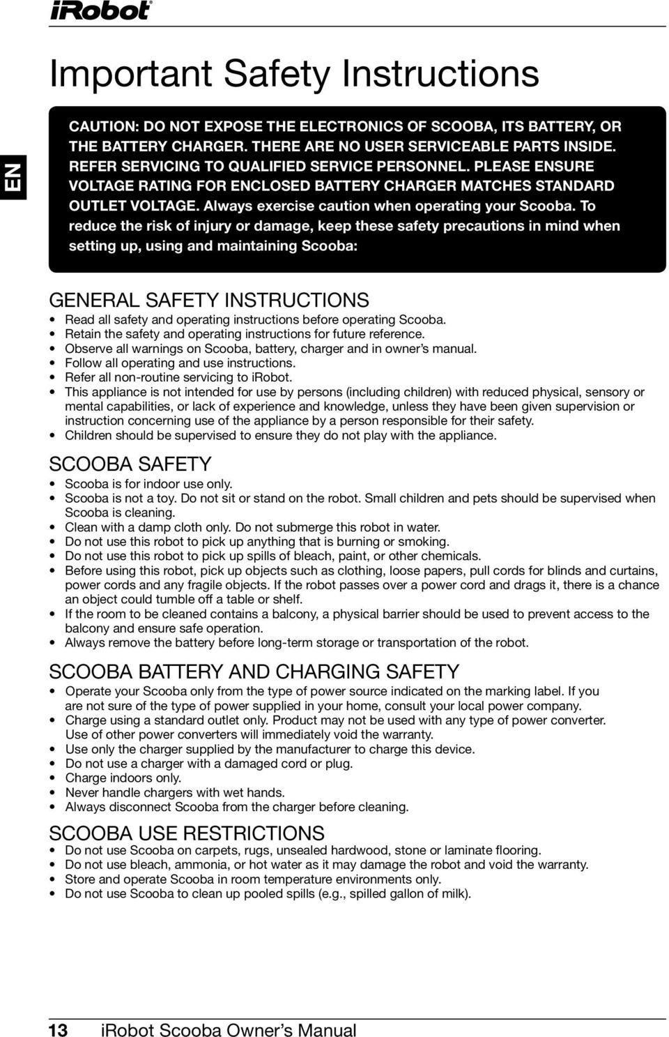 To reduce the risk of injury or damage, keep these safety precautions in mind when setting up, using and maintaining Scooba: GERAL SAFETY INSTRUCTIONS Read all safety and operating instructions