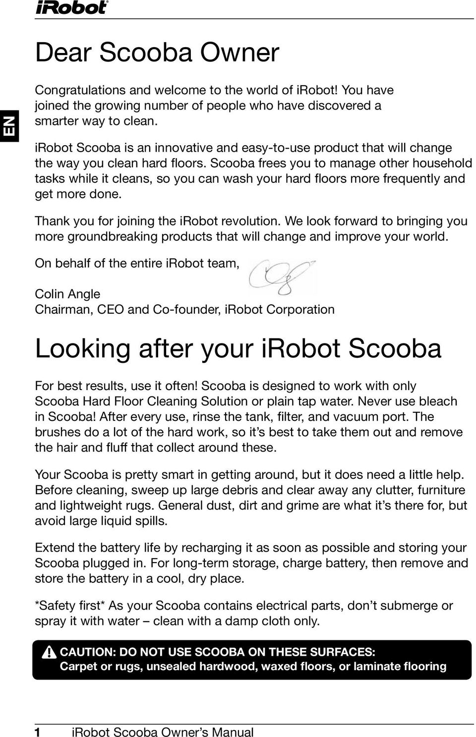 Scooba frees you to manage other household tasks while it cleans, so you can wash your hard floors more frequently and get more done. Thank you for joining the irobot revolution.