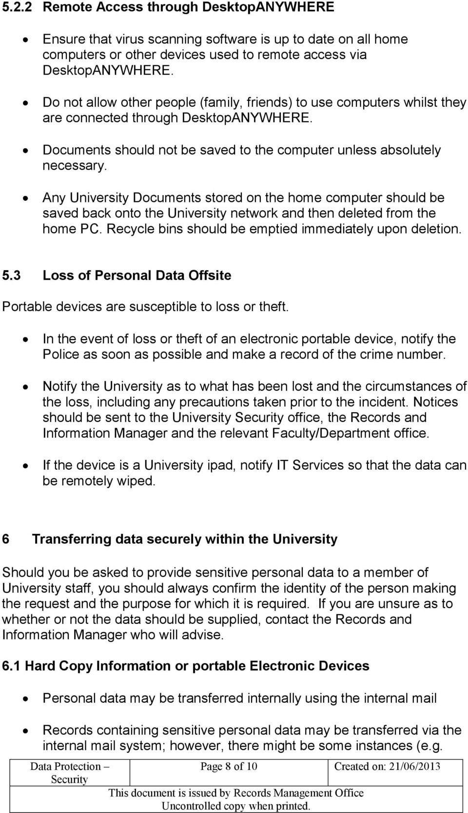 Any University Documents stored on the home computer should be saved back onto the University network and then deleted from the home PC. Recycle bins should be emptied immediately upon deletion. 5.