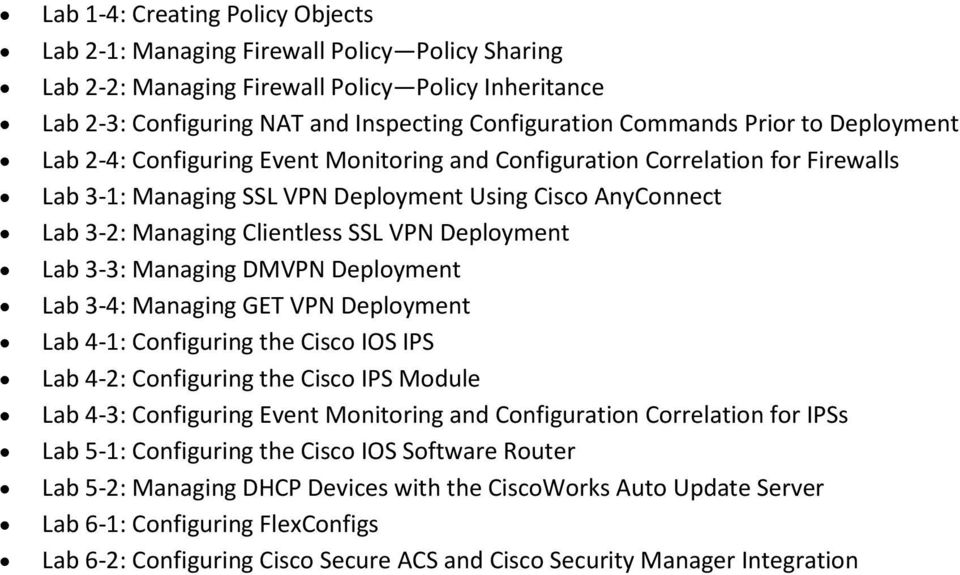 Deployment Lab 3-3: Managing DMVPN Deployment Lab 3-4: Managing GET VPN Deployment Lab 4-1: Configuring the Cisco IOS IPS Lab 4-2: Configuring the Cisco IPS Module Lab 4-3: Configuring Event