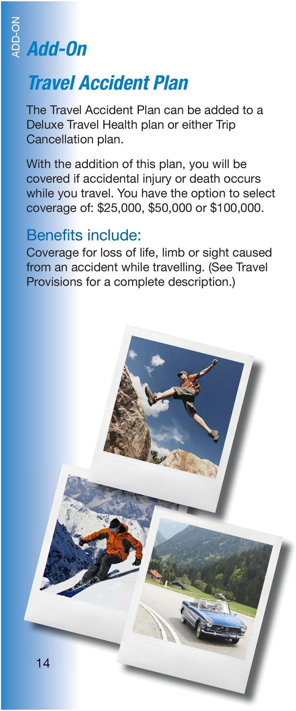 With the addition of this plan, you will be covered if accidental injury or death occurs while you travel.