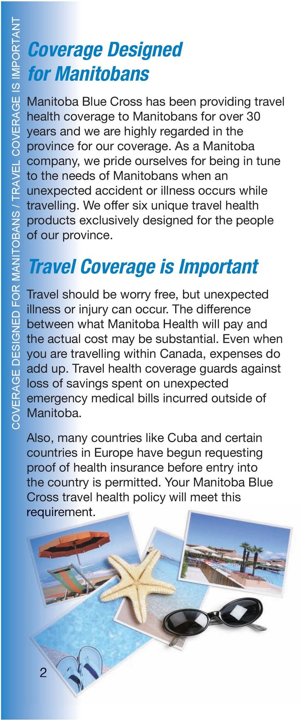 As a Manitoba company, we pride ourselves for being in tune to the needs of Manitobans when an unexpected accident or illness occurs while travelling.