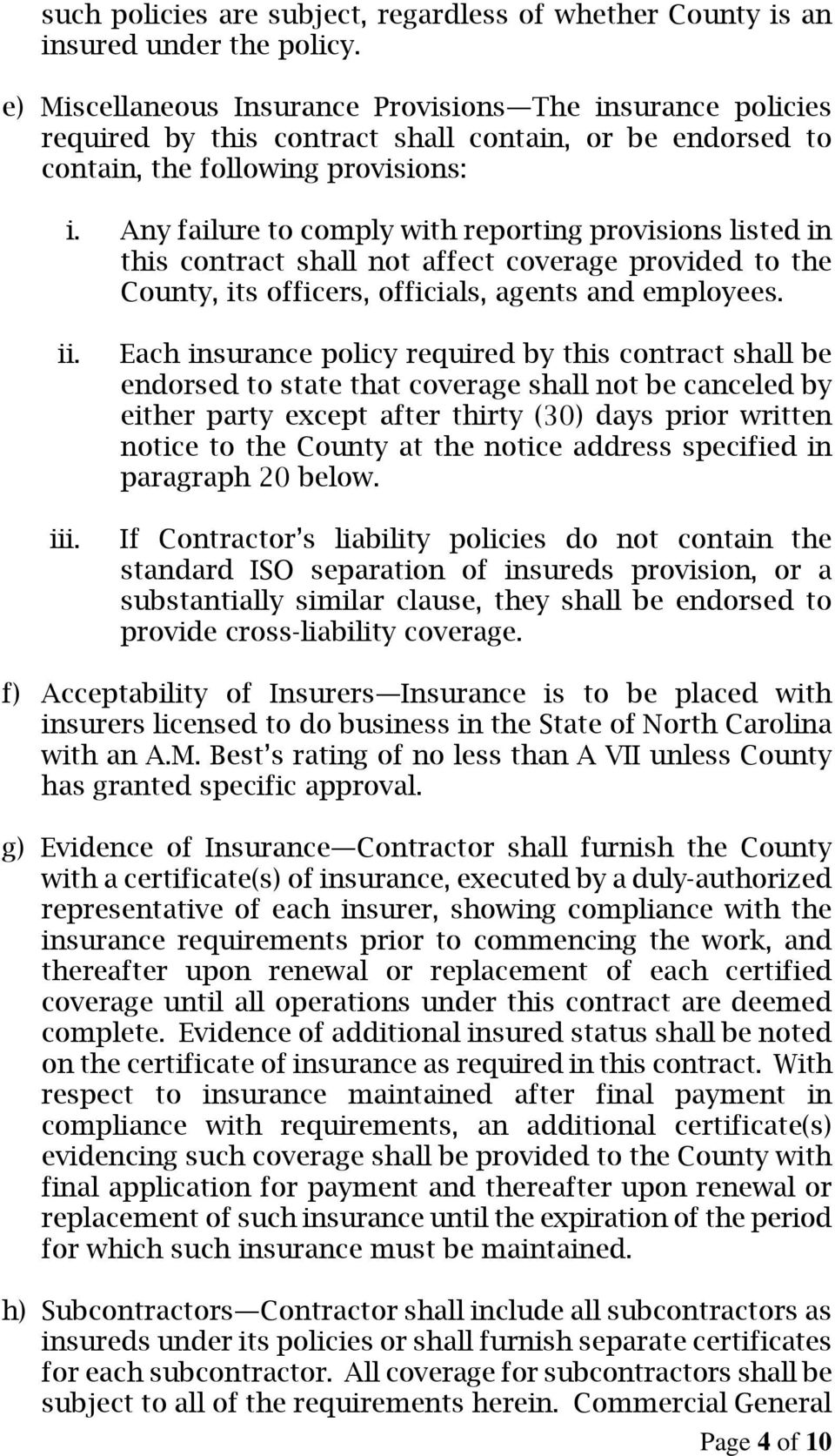 Any failure to comply with reporting provisions listed in this contract shall not affect coverage provided to the County, its officers, officials, agents and employees. ii. iii.