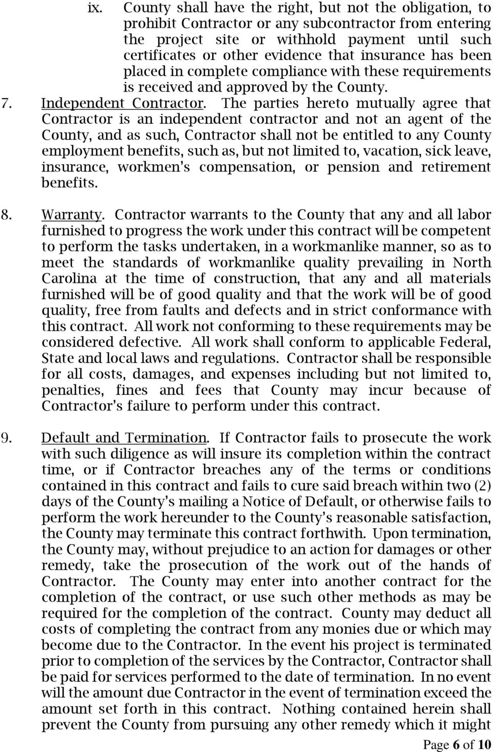 The parties hereto mutually agree that Contractor is an independent contractor and not an agent of the County, and as such, Contractor shall not be entitled to any County employment benefits, such