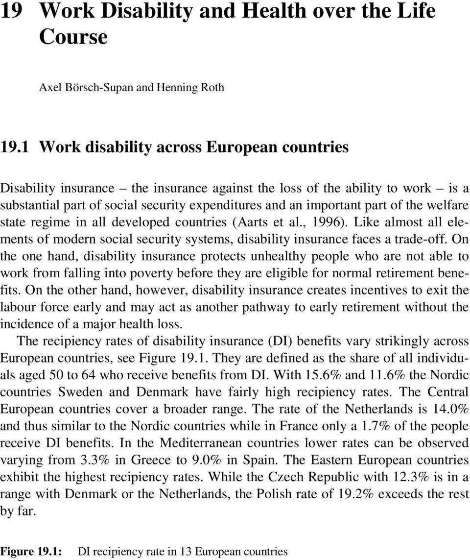 the welfare state regime in all developed countries (Aarts et al., 1996). Like almost all elements of modern social security systems, disability insurance faces a trade-off.