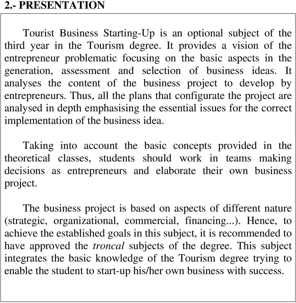 It analyses the content of the business project to develop by entrepreneurs.