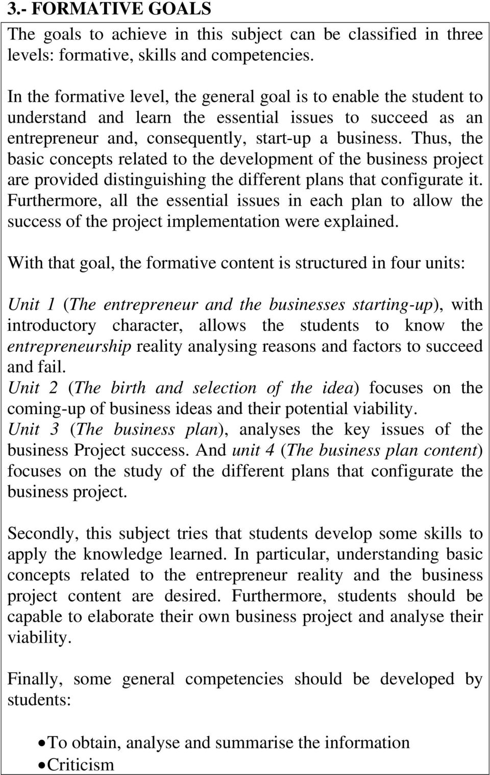 Thus, the basic concepts related to the development of the business project are provided distinguishing the different plans that configurate it.