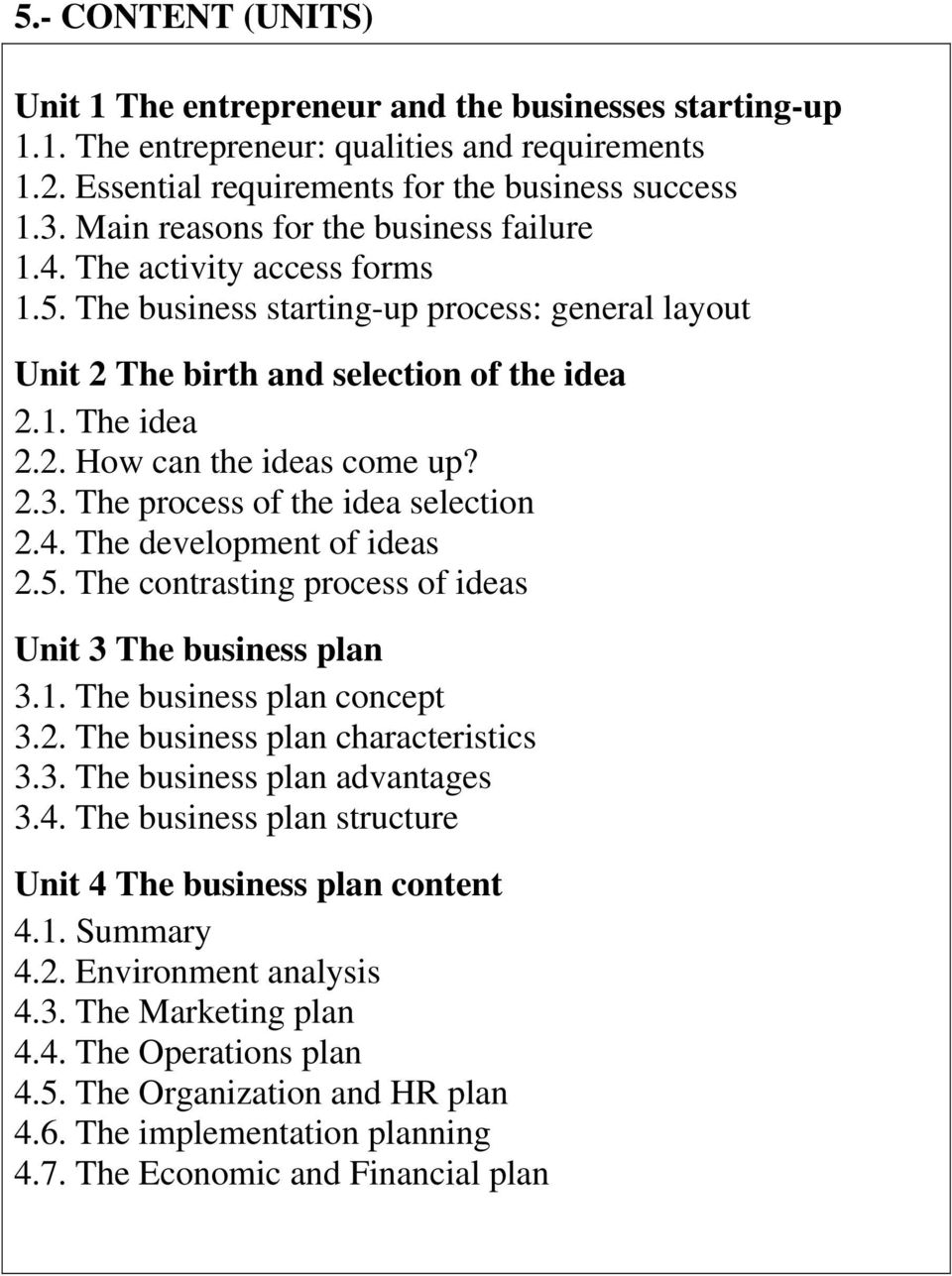 2.3. The process of the idea selection 2.4. The development of ideas 2.5. The contrasting process of ideas Unit 3 The business plan 3.1. The business plan concept 3.2. The business plan characteristics 3.